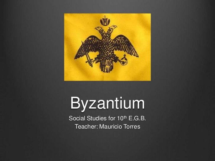 ByzantiumSocial Studies for 10th E.G.B.  Teacher: Mauricio Torres