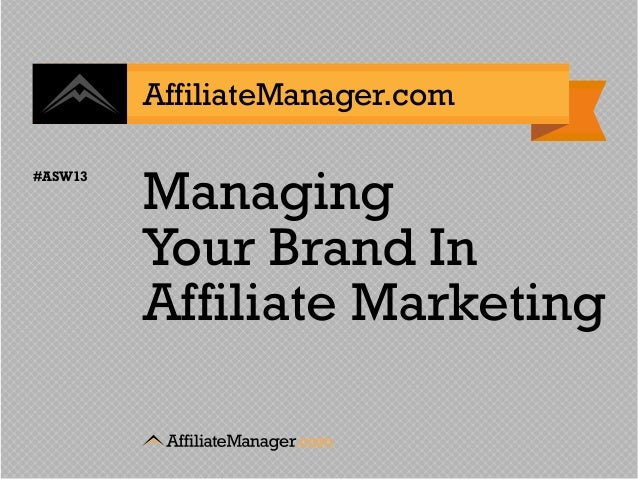AffiliateManager.com         Managing#ASW13         Your Brand In         Affiliate Marketing