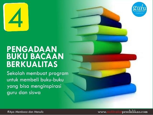PENGADAAN BUKU BACAAN  BERKUALITAS  Sekolah membuat program untuk membeli buku-buku yang bisa menginspirasi guru dan siswa...