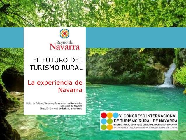 EL FUTURO DEL TURISMO RURAL La experiencia de Navarra