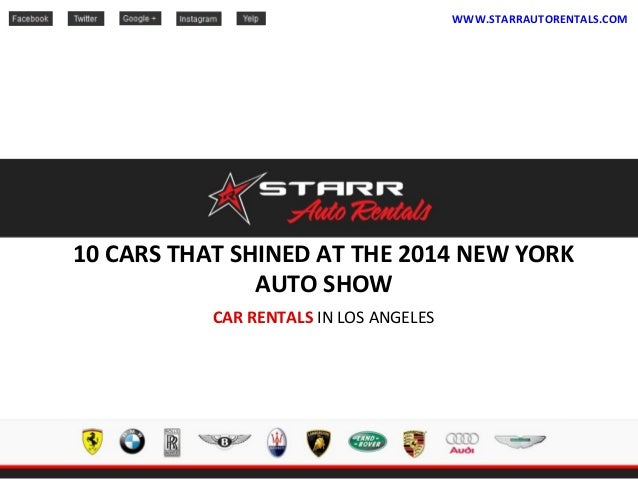 10 CARS THAT SHINED AT THE 2014 NEW YORK AUTO SHOW CAR RENTALS IN LOS ANGELES WWW.STARRAUTORENTALS.COM