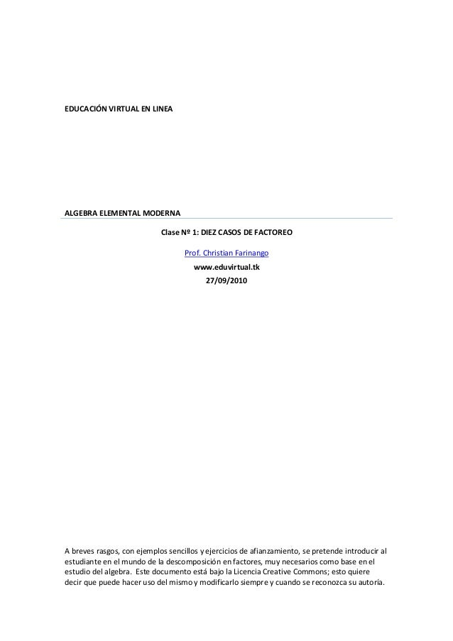 EDUCACIÓN VIRTUAL EN LINEA ALGEBRA ELEMENTAL MODERNA Clase Nº 1: DIEZ CASOS DE FACTOREO Prof. Christian Farinango www.eduv...