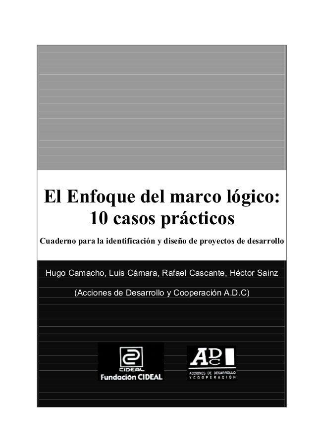 1  El Enfoque del marco lógico: 10 casos prácticos Cuaderno para la identificación y diseño de proyectos de desarrollo  Hu...