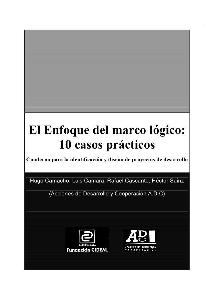 1      El Enfoque del marco lógico:       10 casos prácticos Cuaderno para la identificación y diseño de proyectos de desa...