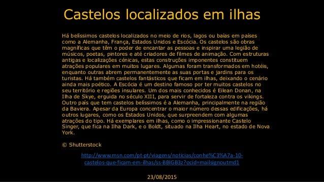 Castelos localizados em ilhas http://www.msn.com/pt-pt/viagens/noticias/conhe%C3%A7a-10- castelos-que-ficam-em-ilhas/ss-BB...