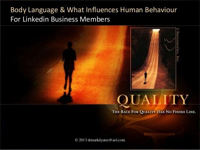 Body Language & What Influences Human BehaviourFor Linkedin Business Members                  © 2013 drmarkdyates@aol.com ...