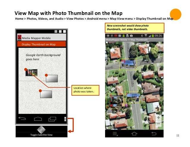11 Media Mapper Mobile Display Thumbnail on Map Toggle Satellite View Google Earth background goes here Location where pho...
