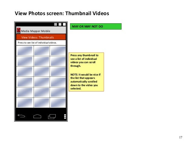 17 Media Mapper Mobile View Videos: Thumbnails View Photos screen: Thumbnail Videos Press to see list of individual videos...