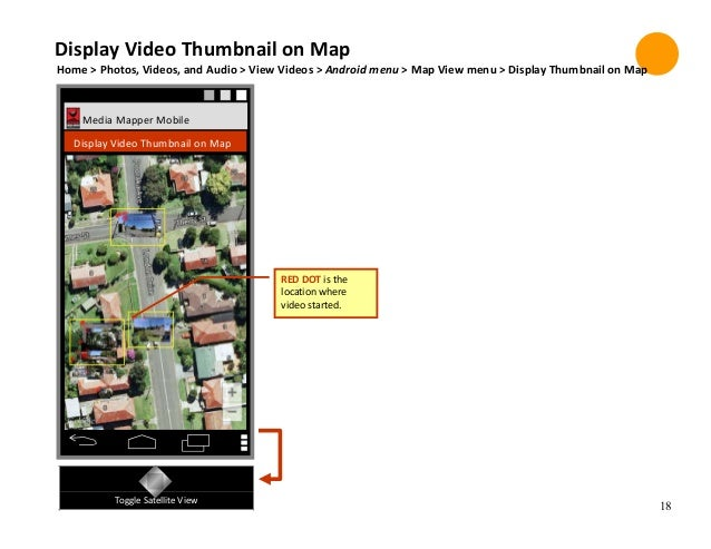 18 Toggle Satellite View Display Video Thumbnail on Map Home > Photos, Videos, and Audio > View Videos > Android menu > Ma...