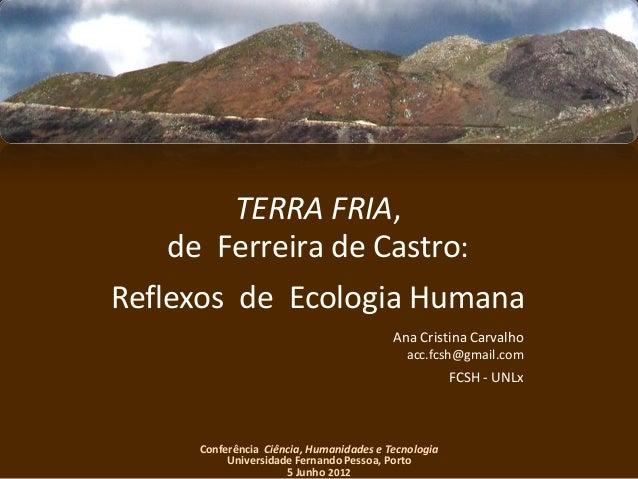 TERRA FRIA, de Ferreira de Castro: Reflexos de Ecologia Humana Conferência Ciência, Humanidades e Tecnologia Universidade ...