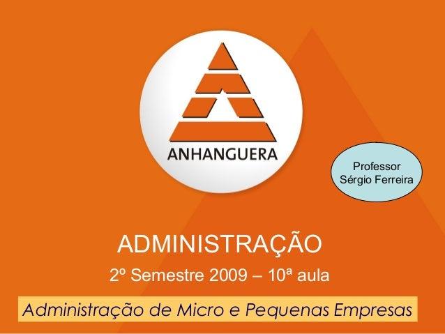 Anhanguera Educacional S.A.   www.unianhanguera.edu.br 1 11 ADMINISTRAÇÃO 2º Semestre 2009 – 10ª aula Professor Sérgio Fer...