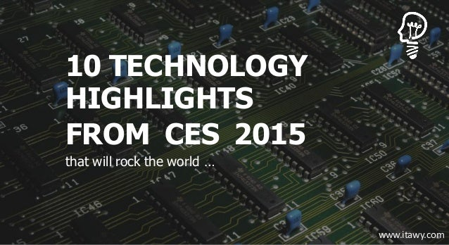 10 TECHNOLOGY HIGHLIGHTS FROM CES 2015 that will rock the world … www.itawy.com