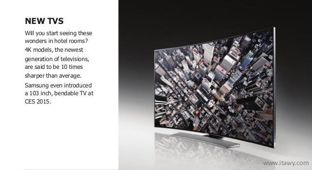NEW TVS Will you start seeing these wonders in hotel rooms? 4K models, the newest generation of televisions, are said to b...