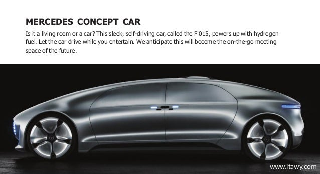 MERCEDES CONCEPT CAR Is it a living room or a car? This sleek, self-driving car, called the F 015, powers up with hydrogen...