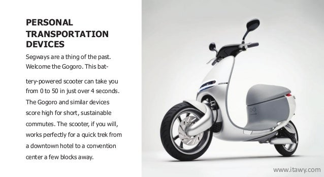 PERSONAL TRANSPORTATION DEVICES Segways are a thing of the past. Welcome the Gogoro. This bat- tery-powered scooter can ta...