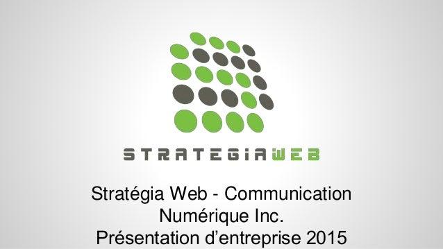 Stratégia Web - Communication Numérique Inc. Présentation d'entreprise 2015