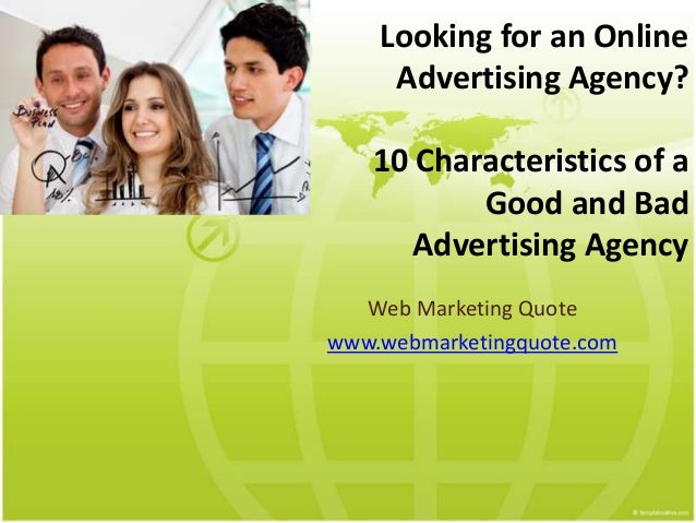Looking for an Online Advertising Agency? 10 Characteristics of a Good and Bad Advertising Agency Web Marketing Quote www....
