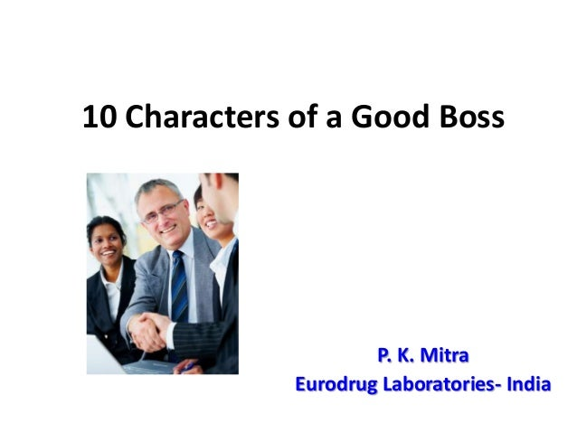 10 Characters of a Good Boss P. K. Mitra Eurodrug Laboratories- India