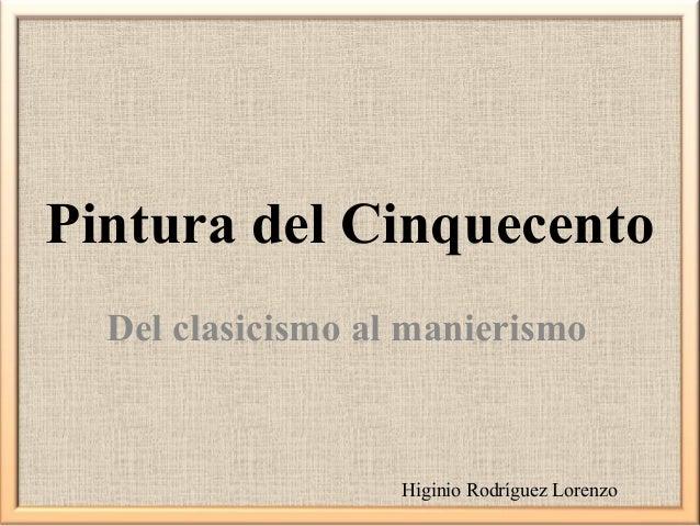 Pintura del Cinquecento Del clasicismo al manierismo  Higinio Rodríguez Lorenzo
