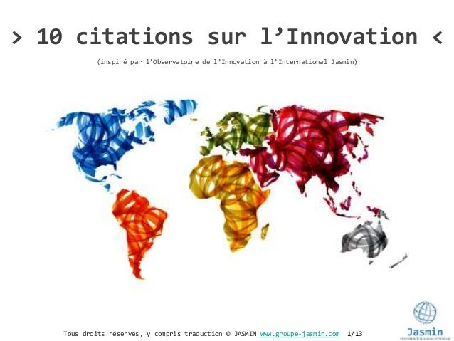 Tous droits réservés, y compris traduction © JASMIN www.groupe-jasmin.com 1/13 > 10 citations sur l'Innovation < (inspiré ...