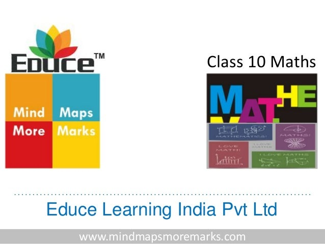 Educe Learning India Pvt Ltd www.mindmapsmoremarks.com Class 10 Maths