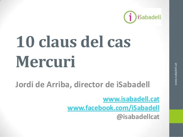 10 claus del casMercuri                                           www.isabadell.catJordi de Arriba, director de iSabadell ...