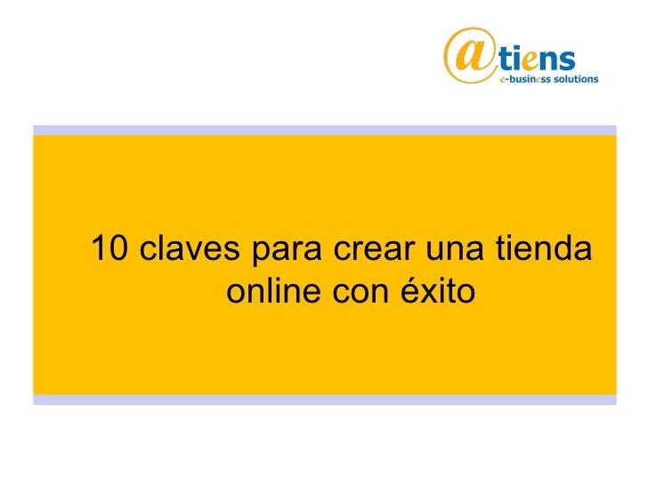<ul><ul><li>10 claves para crear una tienda online con éxito </li></ul></ul>