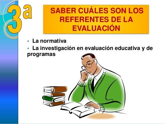  La normativa La investigación en evaluación educativa y deprogramasSABER CUÁLES SON LOSREFERENTES DE LAEVALUACIÓN