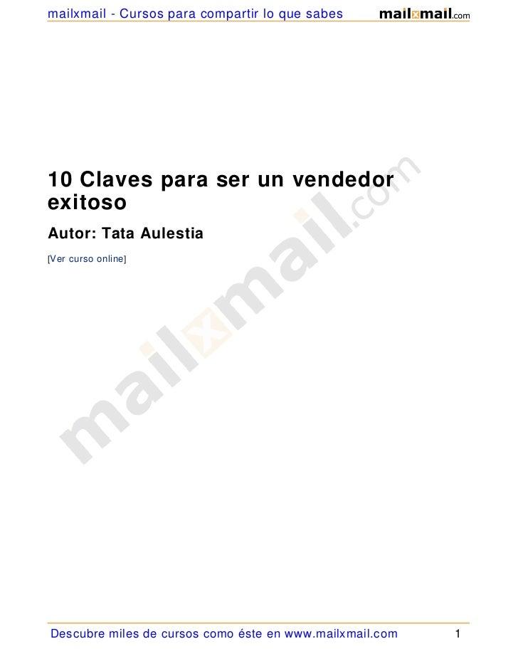 mailxmail - Cursos para compartir lo que sabes10 Claves para ser un vendedorexitosoAutor: Tata Aulestia[Ver curso online]D...