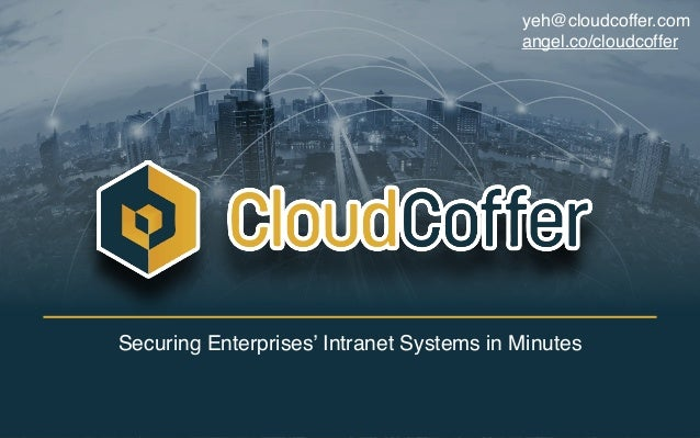 Securing Enterprises' Intranet Systems in Minutes yeh@cloudcoffer.com angel.co/cloudcoffer