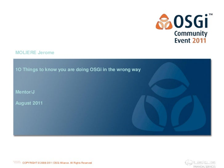 PRESENTATION TITLEMOLIERE Jerome1O Things to know you are doing OSGi in the wrong wayMentor/JAugust 2011                  ...