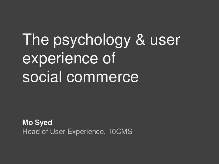 The psychology & user experience of<br />social commerce<br />Mo Syed<br />Head of User Experience, 10CMS<br />