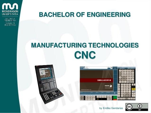 MANUFACTURING TECHNOLOGIES CNC by Endika Gandarias BACHELOR OF ENGINEERING