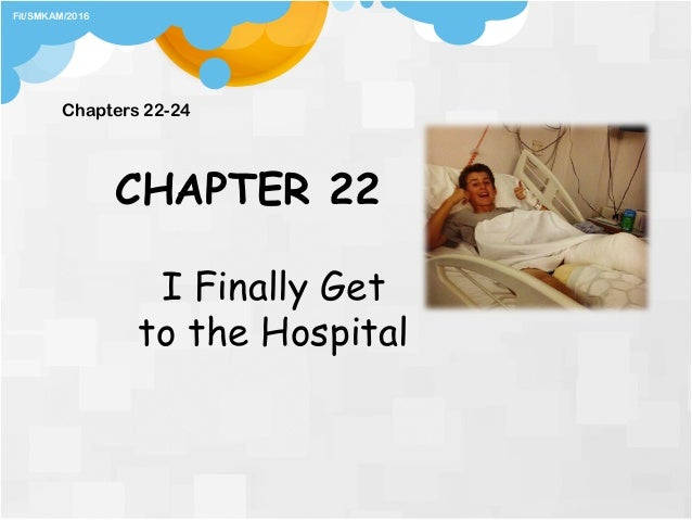 CHAPTER 22 I Finally Get to the Hospital Chapters 22-24 Fit/SMKAM/2016