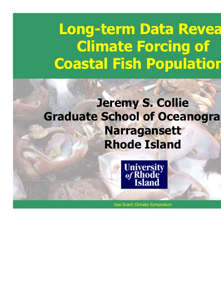 Long-term Data Reveal   Climate Forcing of Coastal Fish Populations        Jeremy S. CollieGraduate School of Oceanography...
