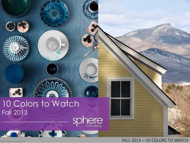 FALL 2013 – 10 COLORS TO WATCH©2013 Sphere Trending, LLC 10 Colors to Watch Fall 2013