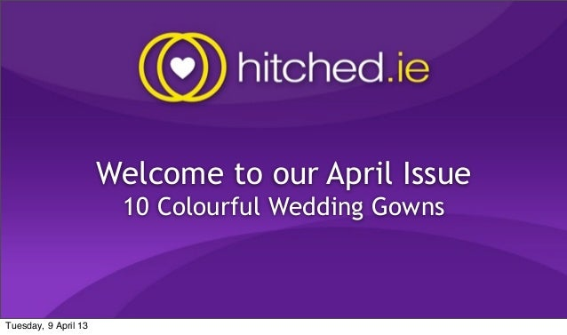 Welcome to our April Issue                       10 Colourful Wedding GownsTuesday, 9 April 13
