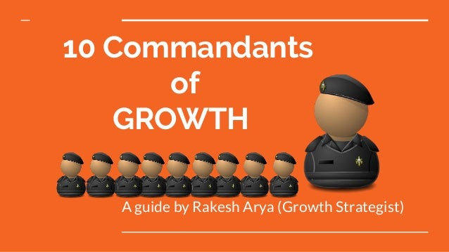 10 Commandants of GROWTH A guide by Rakesh Arya (Growth Strategist)