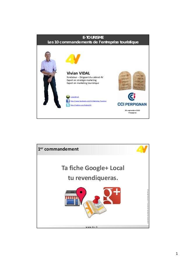 1 E-TOURISME Les 10 commandements de l'entreprise touristique 03septembre2013 Perpignan VivianVIDAL Fondateur– Dirigea...