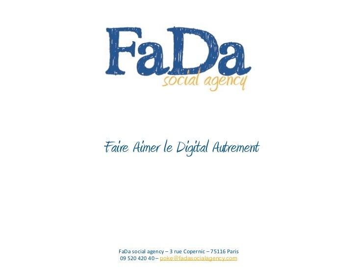 Faire Aimer le Digital Autrement   FaDa	  social	  agency	  –	  3	  rue	  Copernic	  –	  75116	  Paris   09	  520	  420	  ...