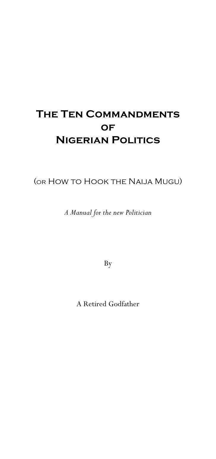 The Ten Commandments           of    Nigerian Politics   (or How to Hook the Naija Mugu)         A Manual for the new Poli...