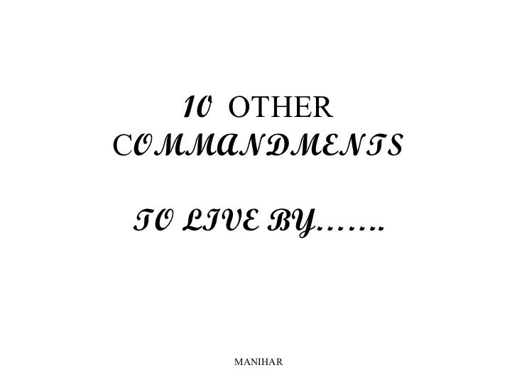 10 OTHERCOMMANDMENTSTO LIVE BY…….     MANIHAR