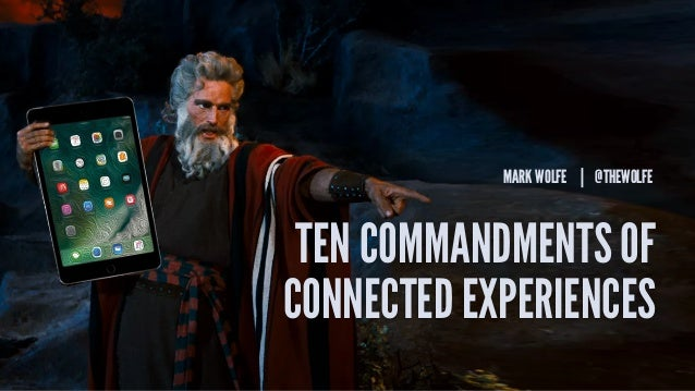 @thewolfe CONNECTED EXPERIENCES MARK WOLFE | @THEWOLFE TEN COMMANDMENTS OF