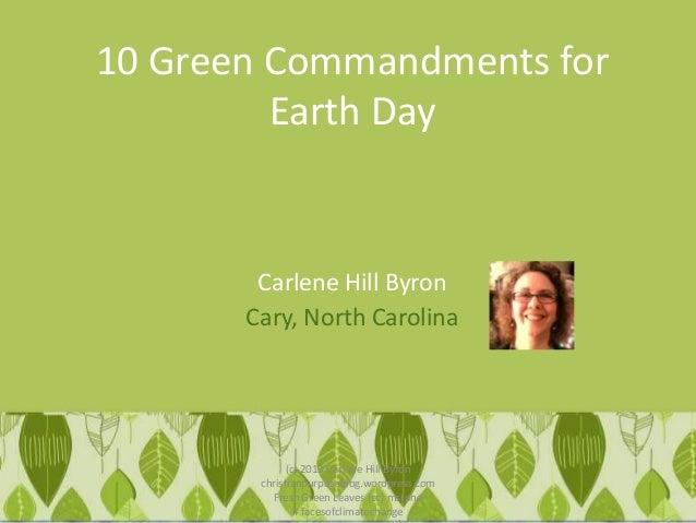 10 Green Commandments forEarth DayCarlene Hill ByronCary, North Carolina(c) 2013 Carlene Hill Byronchristianpurposeblog.wo...