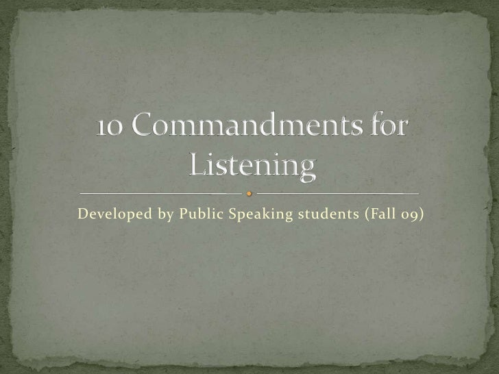 Developed by Public Speaking students (Fall 09)<br />10 Commandments for Listening<br />