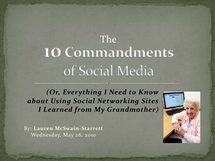 (Or, Everything I Need to Knowabout Using Social Networking SitesI Learned from My Grandmother)<br />By: Lauren McSwain-St...