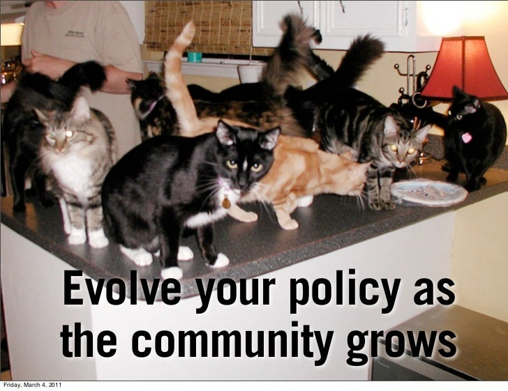 Evolve your policy as                    the community growsFriday, March 4, 2011