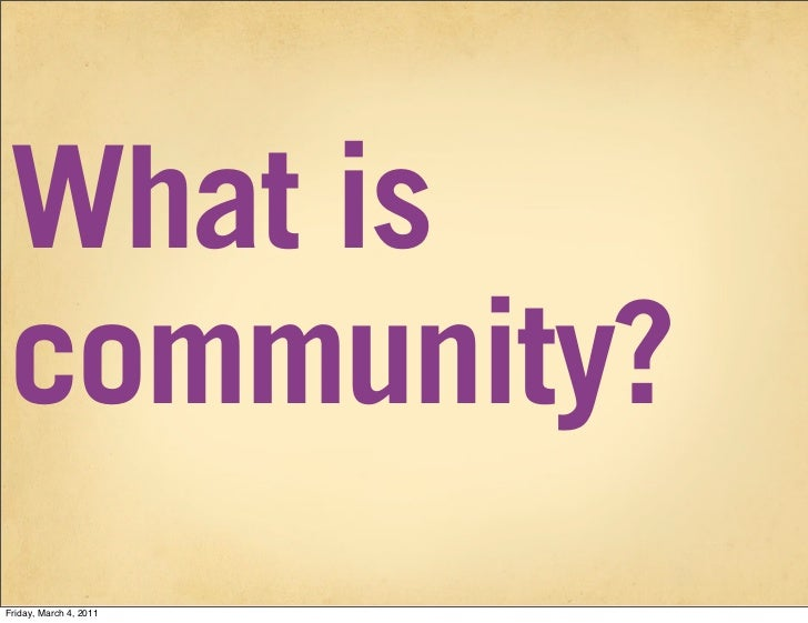 What iscommunity?Friday, March 4, 2011