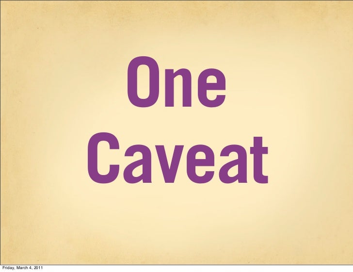 One                        CaveatFriday, March 4, 2011