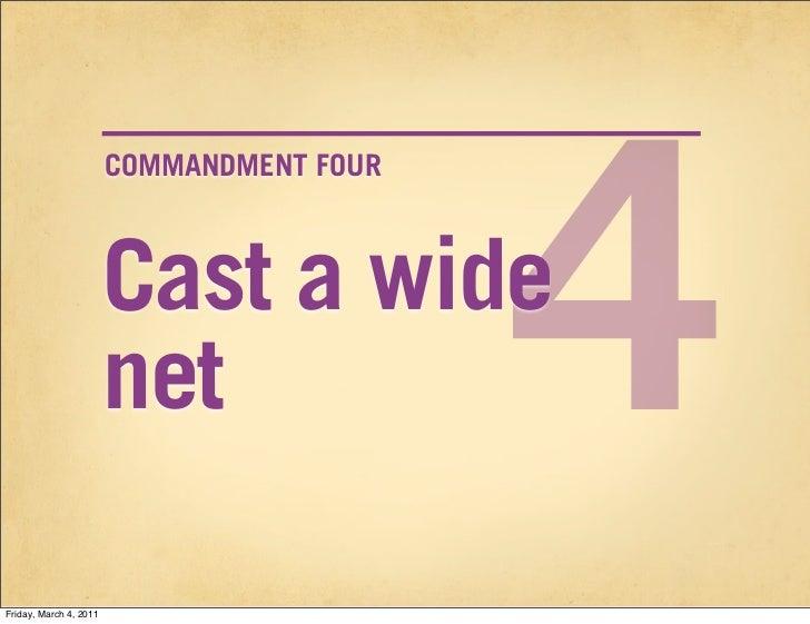4                        COMMANDMENT FOUR                        Cast a wide                        netFriday, March 4, 2011